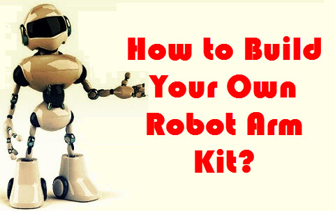 How to Build Your Own Robotic Arm Kit